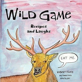 Wild Game: Recipes and Laughs Robert Foote