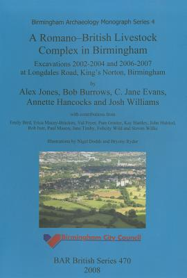 A Romano-British Livestock Complex in Birmingham: Birmingham Archaeology Monograph Series Pt. 3: Excavations 2002-04, 2006-07 at Longdales Road, Kings Norton, Birmingham  by  Bob Burrows