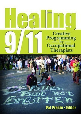 Healing 9/11: Creative Programming  by  Occupational Therapists by Pat Precin