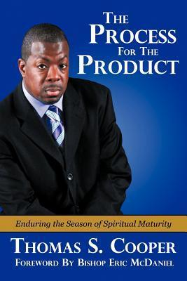 The Process for the Product: Enduring the Season of Spiritual Maturity  by  Thomas S. Cooper