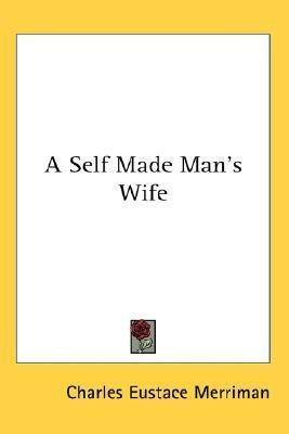 A Self Made Mans Wife  by  Charles Eustace Merriman