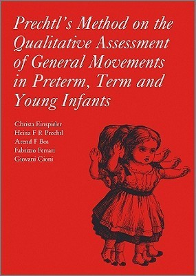 Prechtls Method on the Qualitative Assessment of General Movements in Preterm, Term and Young Infants [With CDROM] Christa Einspieler