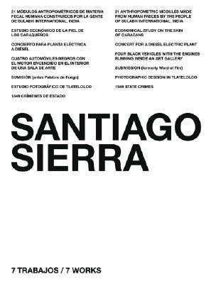 Santiago Sierra: 7 Trabajos, 7 Works  by  Santiago Sierra