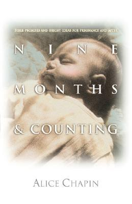 Nine Months & Counting: Bible Promises/Bright Ideas F/Pregnancy and After  by  Alice Zillman Chapin