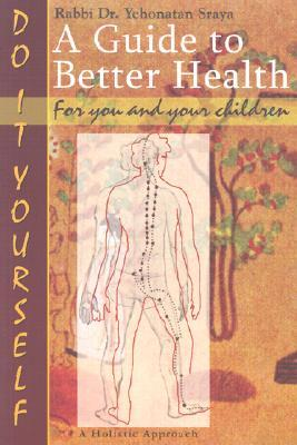A Guide to Better Health for You and Your Children: Do It Yourself  by  Sraya Yehonatan