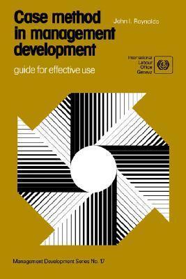 Case Method in Management Development. Guide for Effective Use (Management Development Series No. 17) John I. Reynolds