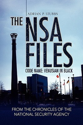 The Nsa Files, Code Name: Venusian In Black: Code Name: Venusian In Black From The Chronicles Of The National Security Agency  by  Adrian P. Stubbs