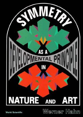 Symmetry As A Developmental Principle In Nature And Art  by  Werner Hahn
