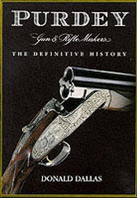 Purdey Gun And Rifle Makers:  The Definitive History  by  Donald Dallas