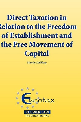Direct Taxation in Relation to the Freedom of Establishment and the Free Movement of Capital Mattias Dahlberg