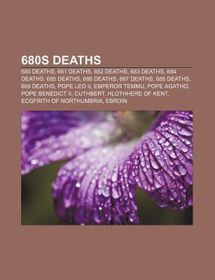 680s Deaths: 680 Deaths, 681 Deaths, 682 Deaths, 683 Deaths, 684 Deaths, 685 Deaths, 686 Deaths, 687 Deaths, 688 Deaths, 689 Deaths  by  Books LLC