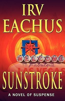 Sunstroke: A Novel of Suspense  by  Irving (Irv) Eachus