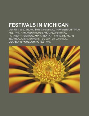 Festivals in Michigan: Ann Arbor Blues and Jazz Festival, Rothbury Festival, Traverse City Film Festival, Ann Arbor Art Fairs Books LLC