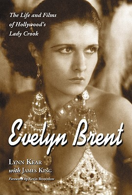 Evelyn Brent: The Life and Films of Hollywoods Lady Crook  by  Lynn Kear