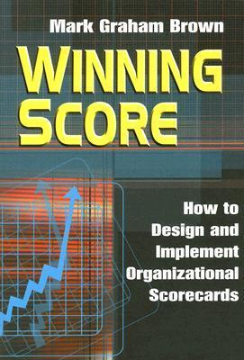 Winning Score: How To Design And Implement Organizational Scorecards  by  Mark Graham Brown