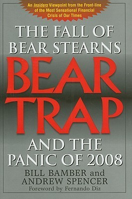 Bear-Trap: The Fall of Bear Stearns and the Panic of 2008  by  Bill Bamber