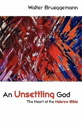 An Unsettling God: The Heart Of The Hebrew Bible  by  Walter Brueggemann