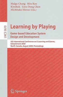 Learning By Playing. Game Based Education System Design And Development: 4th International Conference On E Learning, Edutainment 2009, Banff, Canada, August ... Applications, Incl. Internet/Web, And Hci)  by  Maiga Chang