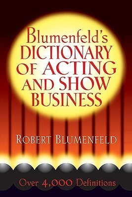 Blumenfelds Dictionary of Acting and Show Business  by  Robert Blumenfeld
