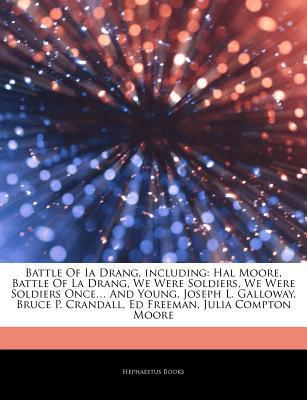 Articles on Battle of Ia Drang, Including: Hal Moore, Battle of La Drang, We Were Soldiers, We Were Soldiers Once and Young, Joseph L. Galloway, Bruce Hephaestus Books