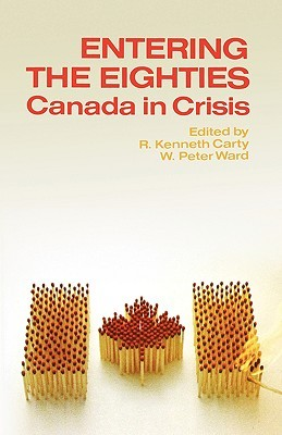 Entering the Eighties: Canada in Crisis R. Kenneth Carty