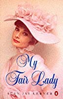 My Fair Lady (I Could Have Danced All Night, on the Street Where You Live,  by  Alan Jay Lerner