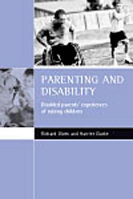 Parenting and disability: Disabled parents experiences of raising children Richard Olsen