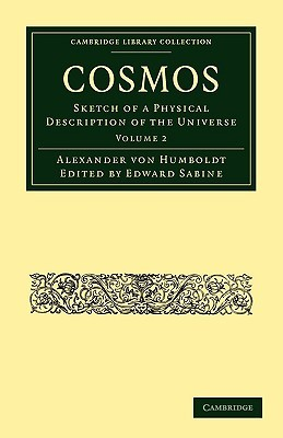 Cosmos 2 Volume Paperback Set: Cosmos: Sketch Of A Physical Description Of The Universe (Cambridge Library Collection   Physical Sciences) (Volume 2) Alexander von Humboldt