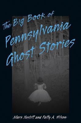 The Big Book of Pennsylvania Ghost Stories  by  Mark Nesbitt