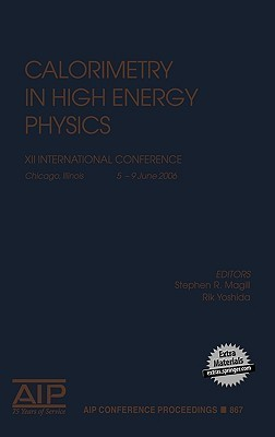 Calorimetry in High Energy Physics: XII International Conference, Chicago, Illinois, 5-9 June 2006  by  Stephen R. Magill