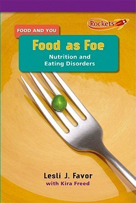 Food as Foe: Nutrition and Eating Disorders  by  Lesli J. Favor