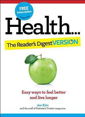 Health: The Readers Digest Version: Easy Ways to Feel Better and Live Longer  by  Readers Digest Association