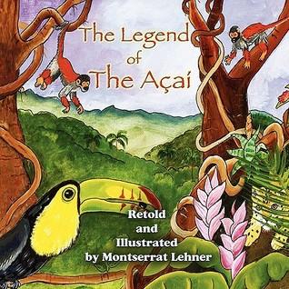 The Legend of Acai  by  Montserrat Lehner