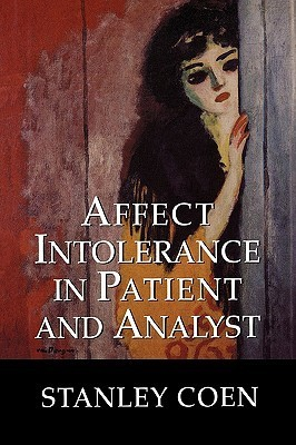 Affect Intolerance in Patient and Analyst Stanley J. Coen