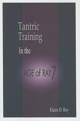 Tantric Training in the Age of Ray 7  by  Klaire D. Roy