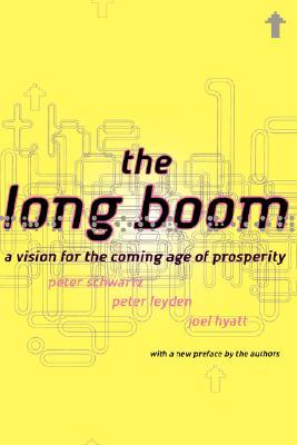 The Long Boom: A Vision For The Coming Age Of Prosperity Peter Schwartz