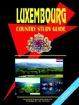 Luxembourg Country Study Guide  by  USA International Business Publications