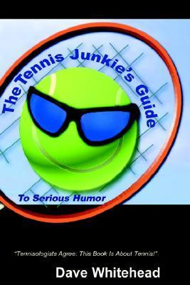 The Tennis Junkies Guide  by  Dave Whitehead