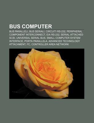 Bus Computer: Bus Paralleli, Bus Seriali, Circuiti RS-232, Peripheral Component Interconnect, Eia RS-232, Serial Attached SCSI Source Wikipedia