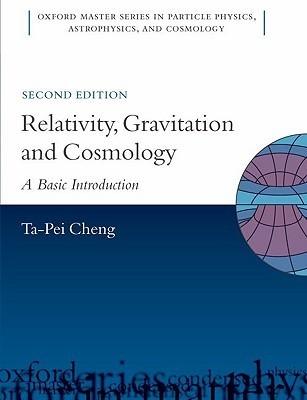Relativity, Gravitation and Cosmology: A Basic Introduction Ta-Pei Cheng