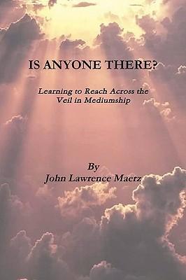 Is Anyone There? John Maerz