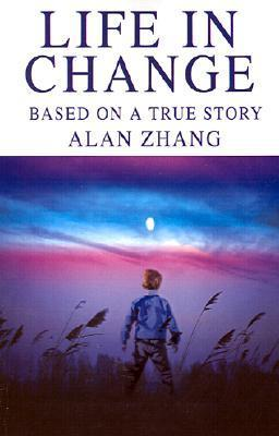 Life in Change: Based on a True Story Alan Zhang