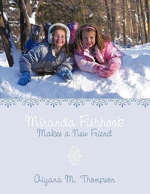 Miranda Fishhook: Makes a New Friend Aiyana M. Thompson