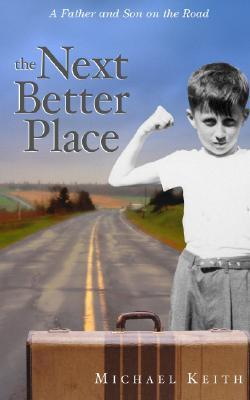 The Next Better Place: A Father and Son on the Road Michael C. Keith