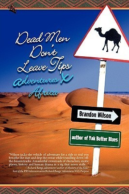 Dead Men Dont Leave Tips: Adventures X Africa  by  Brandon Wilson