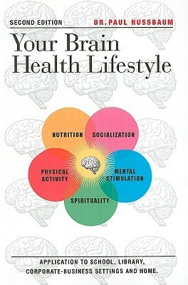 Your Brain Health Lifestyle: Application to School, Library, Corporate-Business Settings and Home  by  Paul Nussbaum