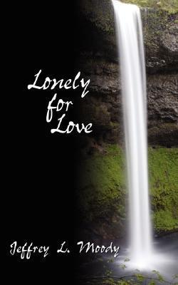 Lonely for Love Jeffrey L. Moody