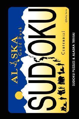 Alaska Gold Rush Sudoku (Sudoku Puzzles and Alaska Trivia  by  Cheryl L. Kirk