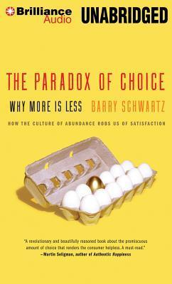 Paradox of Choice, The: Why More Is Less Barry Schwartz