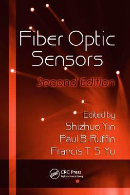 Fiber Optic Sensors (Optical Science and Engineering Series)  by  Shizhuo Yin